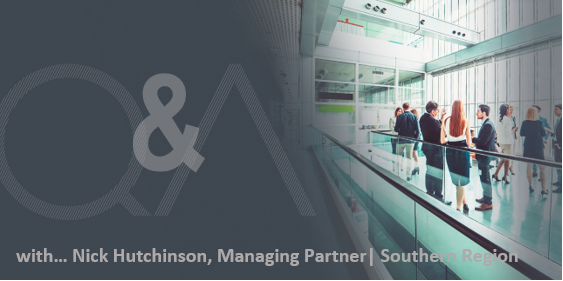 Q&A WITH NICK HUTCHINSON, MANAGING PARTNER | SOUTHERN REGION
