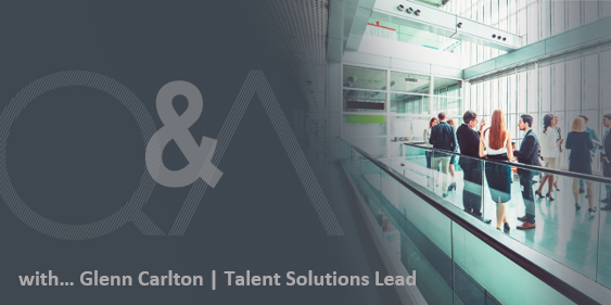 Q&A WITH GLENN CARLTON | TALENT SOLUTIONS LEAD